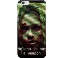 Helena is not a WEAPON! iPhone Case/Skin