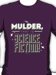 mulder, that is science fiction! T-Shirt