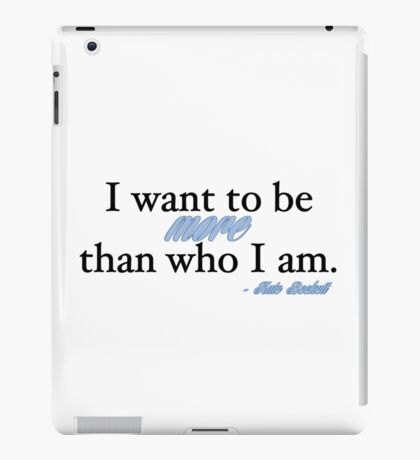 I want to be more than who I am. - Kate Beckett iPad Case/Skin