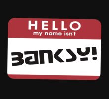 Hello, my name isn't Banksy by glyphobet