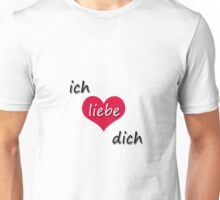 Ich liebe Dich! - I love You! in German with a Heart Unisex T-Shirt