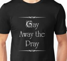 Gay Away the Pray Unisex T-Shirt