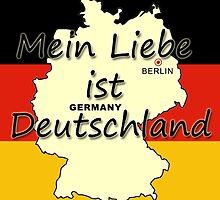 Mein Liebe ist Deutschland - My Love is Germany by GermanDesigns