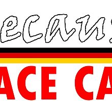 Because Race Car, Germany by DeadMooseRunner