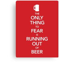 The Only Thing to Fear Is Running Out of Beer (UK Edition) Canvas Print