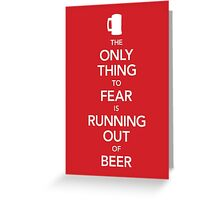 The Only Thing to Fear Is Running Out of Beer (UK Edition) Greeting Card