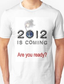 2012 is coming Unisex T-Shirt