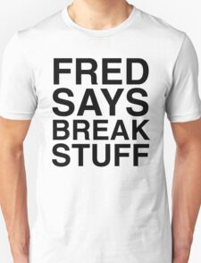 Fred Says Break Stuff T-Shirt