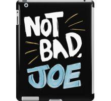 Not Bad, Joe (LIGHT) iPad Case/Skin