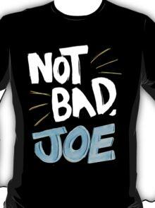 Not Bad, Joe (LIGHT) T-Shirt