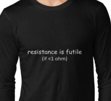 Resistance is futile! Long Sleeve T-Shirt