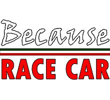 Because Race Car, Italy Photographic Print