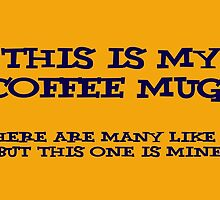 This is my coffee mug.  by Jeff Newell