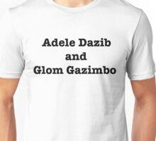 Adele Dazib and Glom Gazimbo Unisex T-Shirt