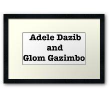 Adele Dazib and Glom Gazimbo Framed Print