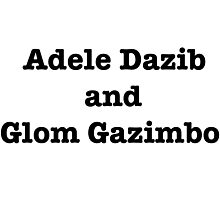 Adele Dazib and Glom Gazimbo Photographic Print