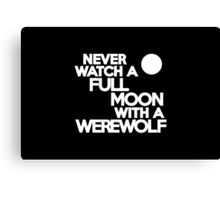 Never watch a full moon with a werewolf Canvas Print