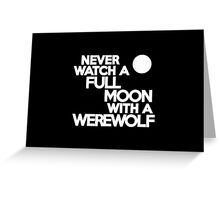 Never watch a full moon with a werewolf Greeting Card