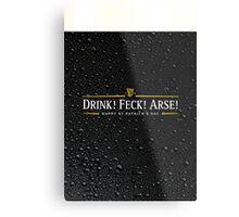 Drink! Feck! Arse! Metal Print