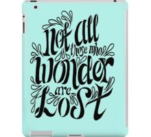 Not all those who wonder are lost (no background) iPad Case/Skin