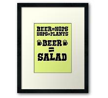 Beer = hops, hops = plants, therefore beer = salad Framed Print