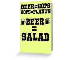 Beer = hops, hops = plants, therefore beer = salad Greeting Card