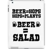 Beer = hops, hops = plants, therefore beer = salad iPad Case/Skin