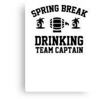 Spring break - drinking team captain Canvas Print