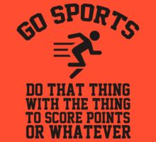 Go sports - do that thing, with the thing, to score points or whatever by romysarah