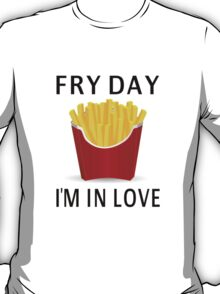 Fry Day I'm In Love T-Shirt