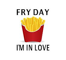 Fry Day I'm In Love Photographic Print