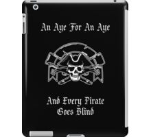 An Aye for an Aye and Every Pirate Goes Blind iPad Case/Skin