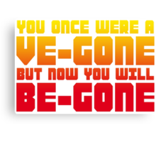 Ve-gone Be-gone Canvas Print