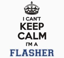 I cant keep calm Im a FLASHER by paulrinaldi