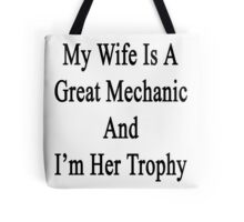 My Wife Is A Great Mechanic And I'm Her Trophy  Tote Bag