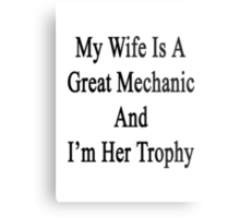 My Wife Is A Great Mechanic And I'm Her Trophy  Metal Print
