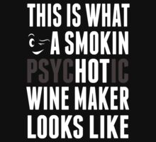 This Is What A Smokin Psychotic Wine Maker Looks Like - TShirts & Hoodies by awesomearts