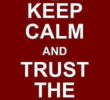 Keep Calm and Trust the Corps by andromacke