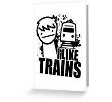I Like Trains! Greeting Card