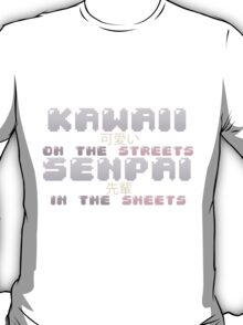♡ KAWAII on the streets, SENPAI in the sheets ♡ (4) T-Shirt