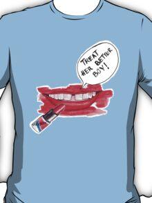 MD Treat her better boy! T-Shirt