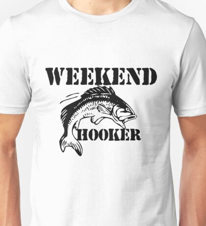 Weekend hooker Unisex T-Shirt