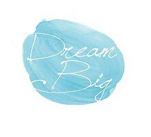 Dream big motivational blue quote by MariondeLauzun