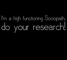"""I'm a high functioning Sociopath, do your research!"" by MeitisMitsune"