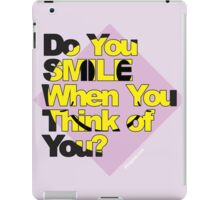 Do You Smile When You Think of You? iPad Case/Skin