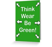 Think, wear, be Green!  Greeting Card