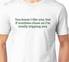 You know I like you, but if zombies chase us I'm Unisex T-Shirt