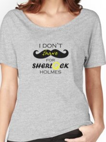 I don't shave for Sherlock Holmes Women's Relaxed Fit T-Shirt