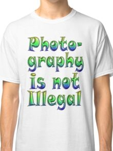 Photography Is Not Illegal Classic T-Shirt