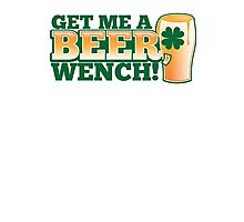 GET ME A BEER WENCH! with pint glass and shamrock Photographic Print